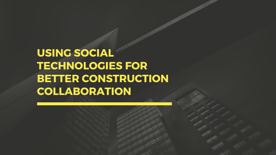 Using social technologies for better construction collaboration