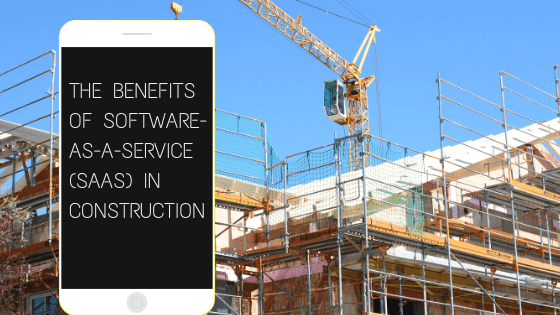 Why Construction Contractors should consider software-as-a-Service